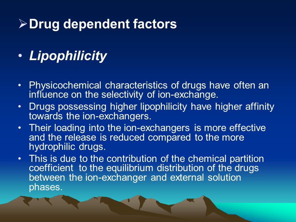  Drug dependent factors Lipophilicity Physicochemical characteristics of drugs have often an influence on the selectivity of ion-exchange. Drugs poss