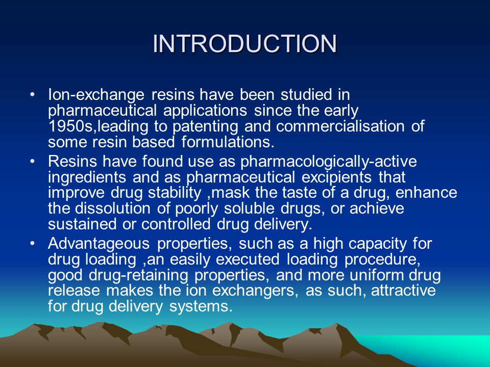 INTRODUCTION Ion-exchange resins have been studied in pharmaceutical applications since the early 1950s,leading to patenting and commercialisation of