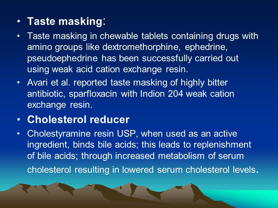 Taste masking : Taste masking in chewable tablets containing drugs with amino groups like dextromethorphine, ephedrine, pseudoephedrine has been succe