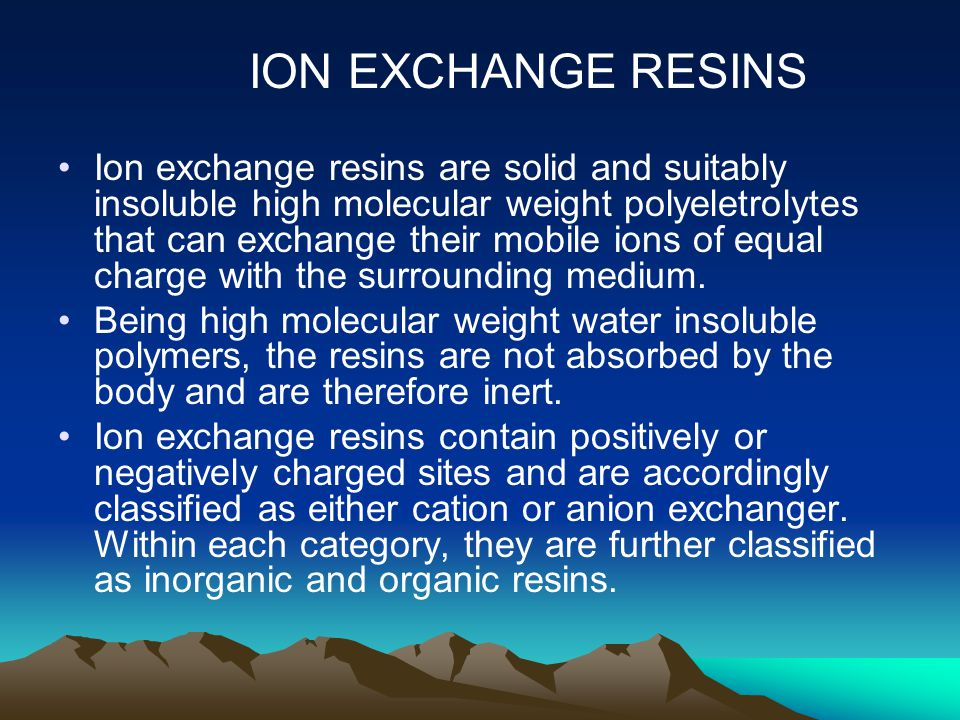 ION EXCHANGE RESINS Ion exchange resins are solid and suitably insoluble high molecular weight polyeletrolytes that can exchange their mobile ions of equal charge with the surrounding medium.
