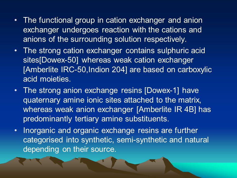 The functional group in cation exchanger and anion exchanger undergoes reaction with the cations and anions of the surrounding solution respectively.