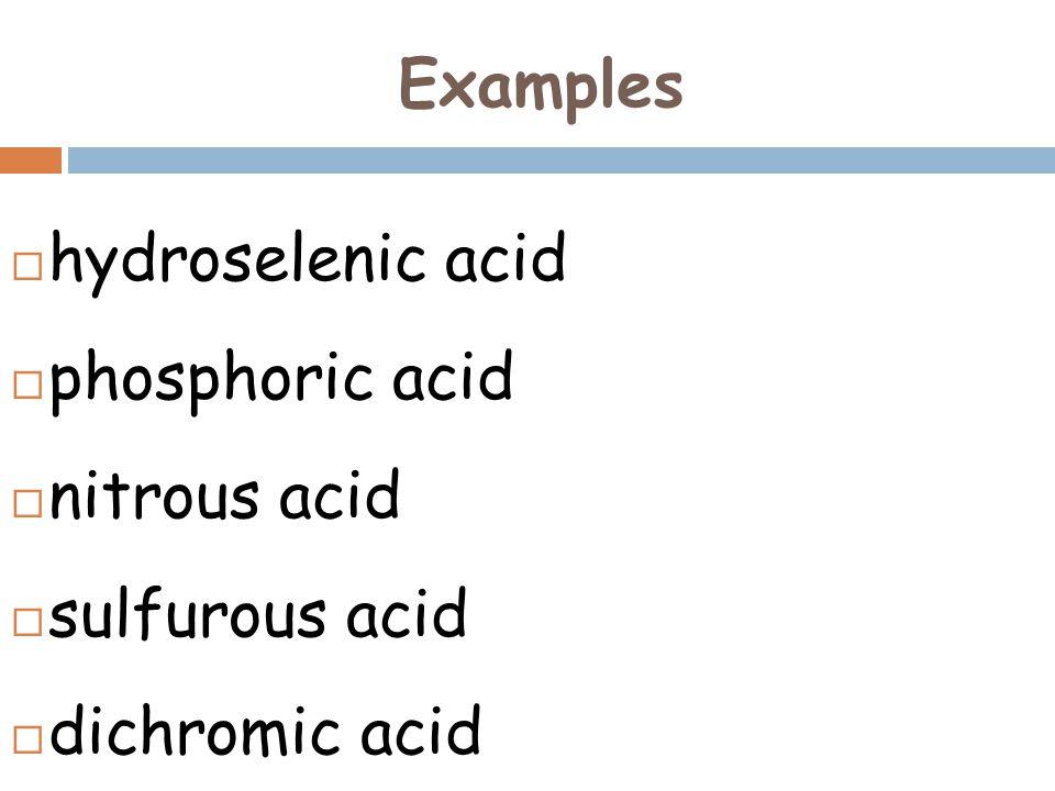 Examples  hydroselenic acidH 2 Se  phosphoric acidH 3 PO 4  nitrous acidHNO 2  sulfurous acidH 2 SO 3  dichromic acidH 2 Cr 2 O 7