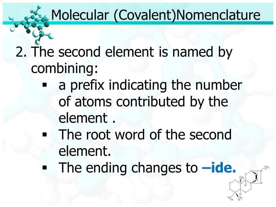 Molecular (Covalent) Nomenclature 1.Less electronegative atom comes first.