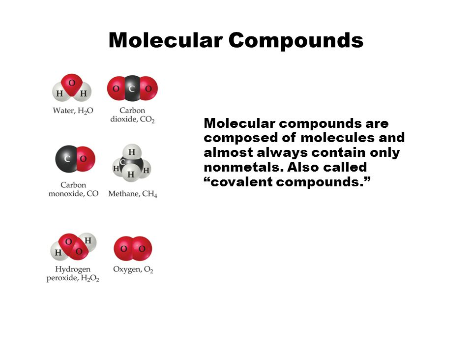 Molecular Compounds Molecular compounds are composed of molecules and almost always contain only nonmetals.