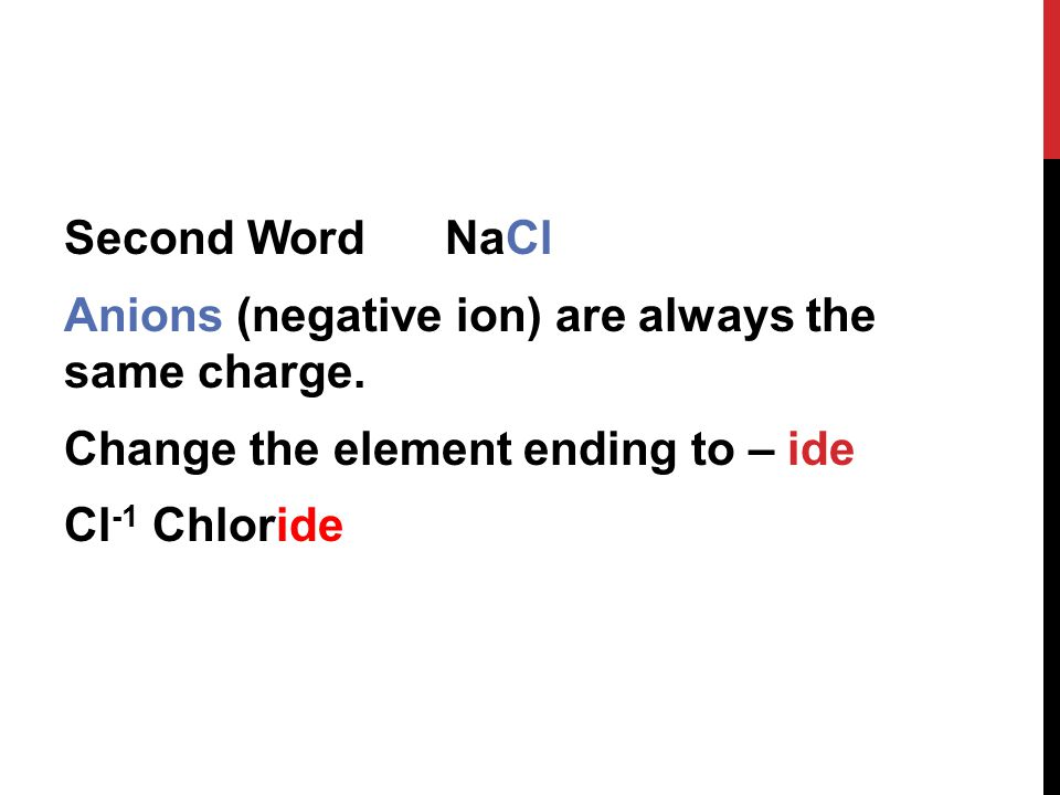 Second Word NaCl Anions (negative ion) are always the same charge.