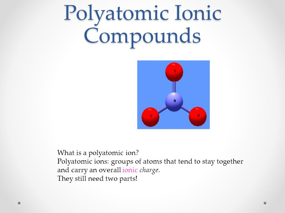 Polyatomic Ionic Compounds What is a polyatomic ion.