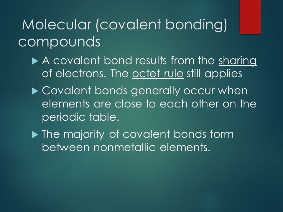 Molecular (covalent bonding) compounds  A covalent bond results from the sharing of electrons.