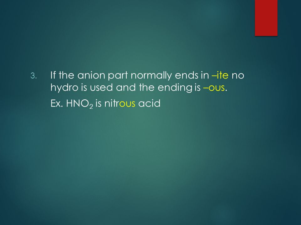 3. If the anion part normally ends in –ite no hydro is used and the ending is –ous.