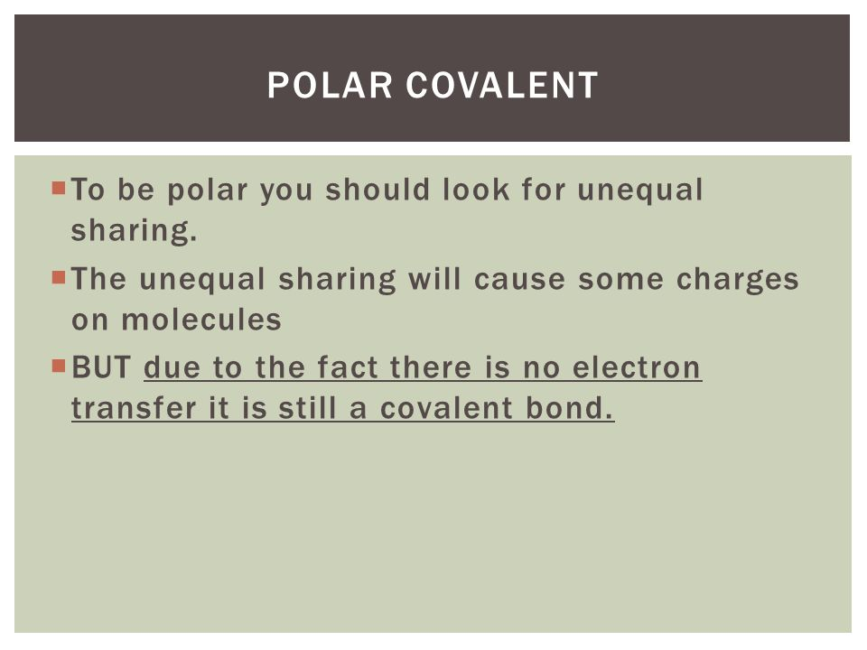  To be polar you should look for unequal sharing.  The unequal sharing will cause some charges on molecules  BUT due to the fact there is no electr