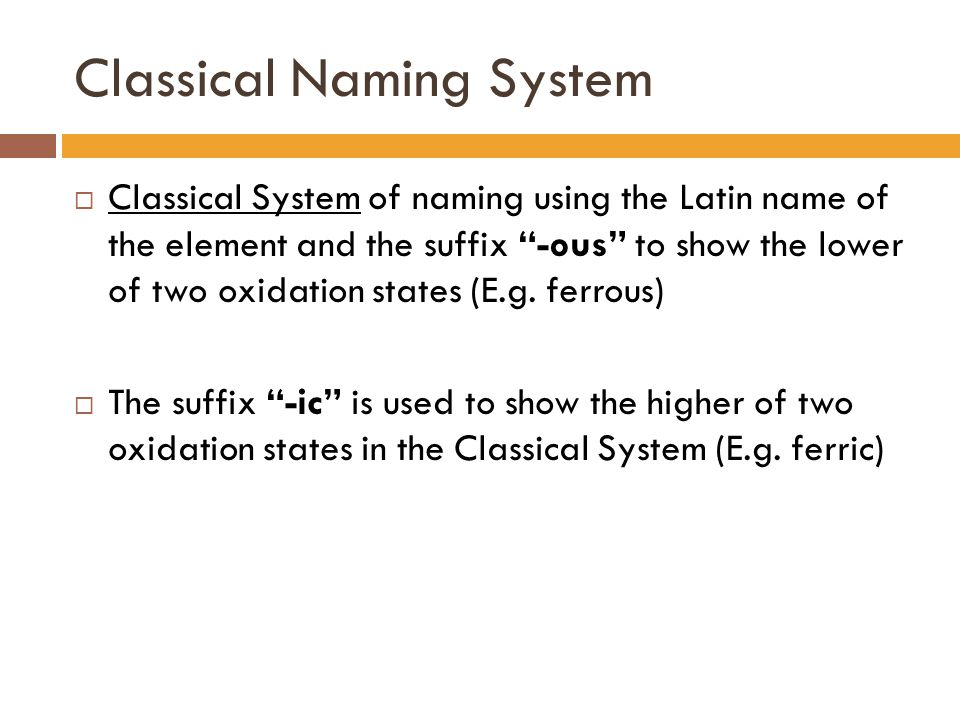 """Classical Naming System  Classical System of naming using the Latin name of the element and the suffix """"-ous"""" to show the lower of two oxidation stat"""