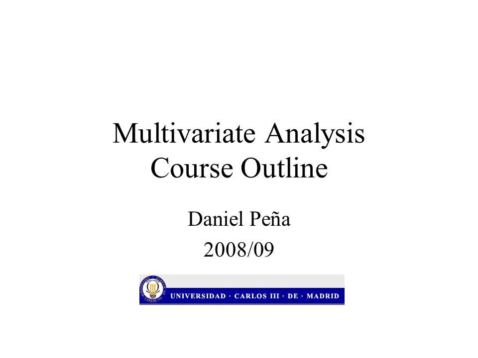 Multivariate Analysis Course Outline Daniel Peña 2008/09