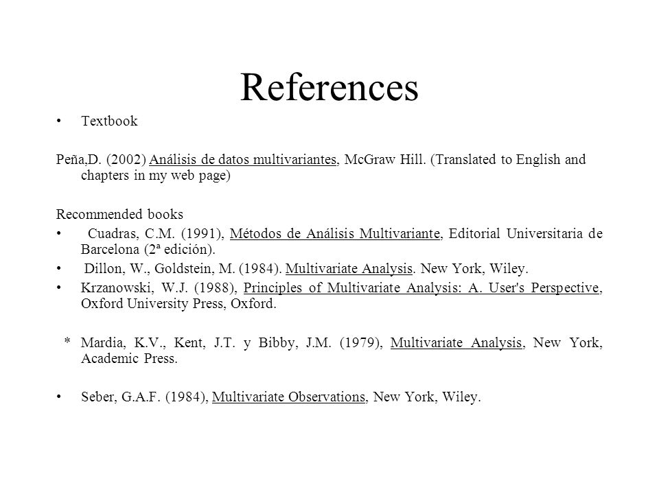 References Textbook Peña,D. (2002) Análisis de datos multivariantes, McGraw Hill. (Translated to English and chapters in my web page) Recommended book