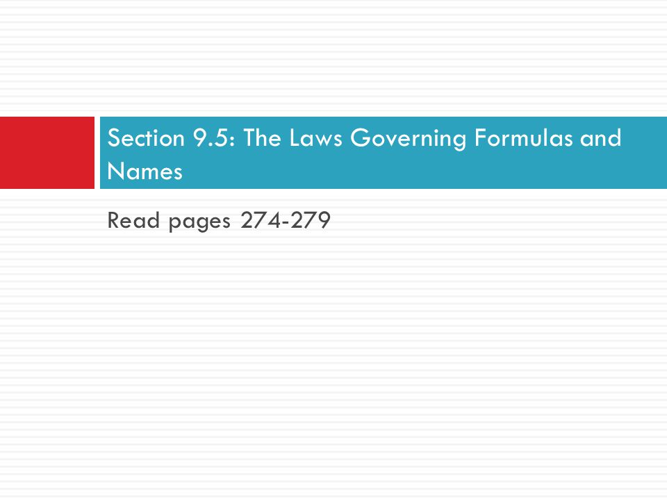 Read pages 274-279 Section 9.5: The Laws Governing Formulas and Names