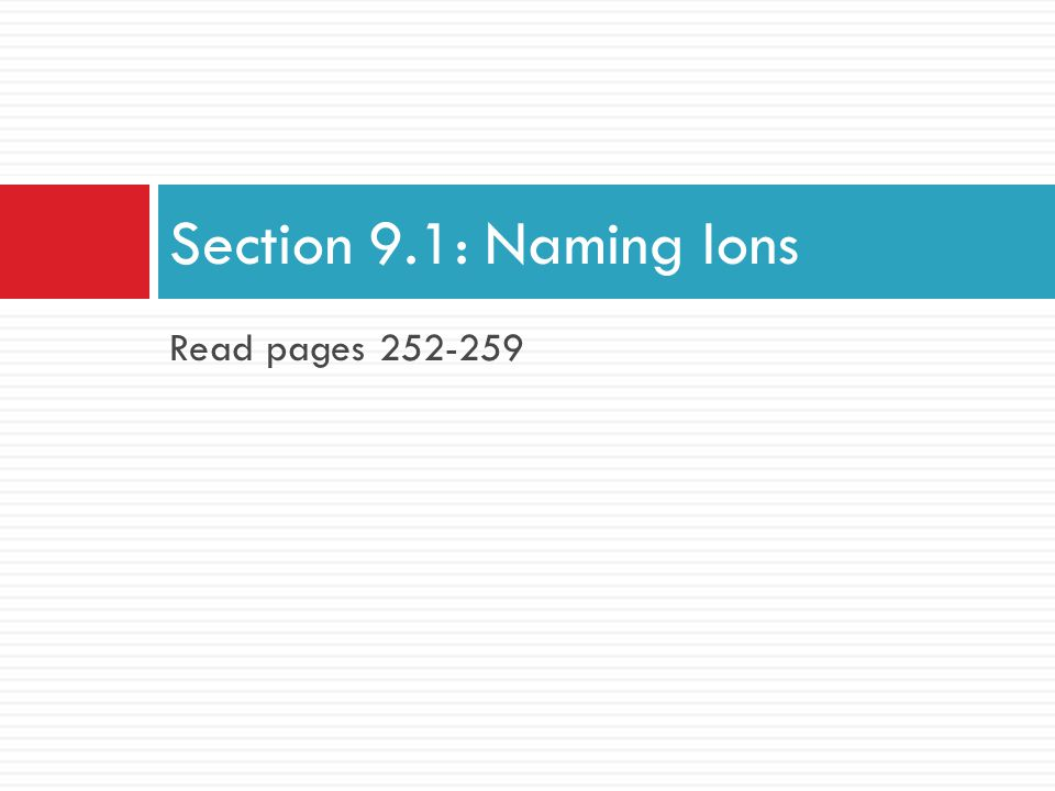 Monatomic Ions  Ions that consist of a single atom with a positive or negative charge resulting from the loss or gain of one or more valence electrons  Two Types  Positive Ions Cations  Negative Ions Anions 4
