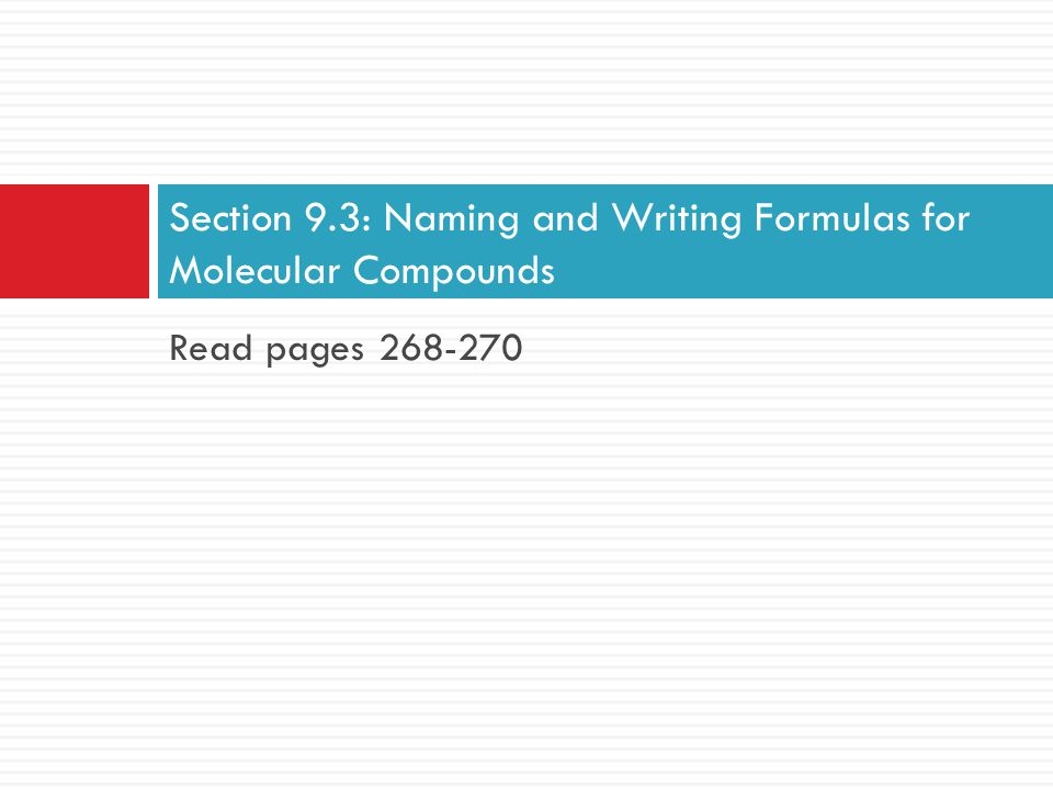 Read pages 268-270 Section 9.3: Naming and Writing Formulas for Molecular Compounds