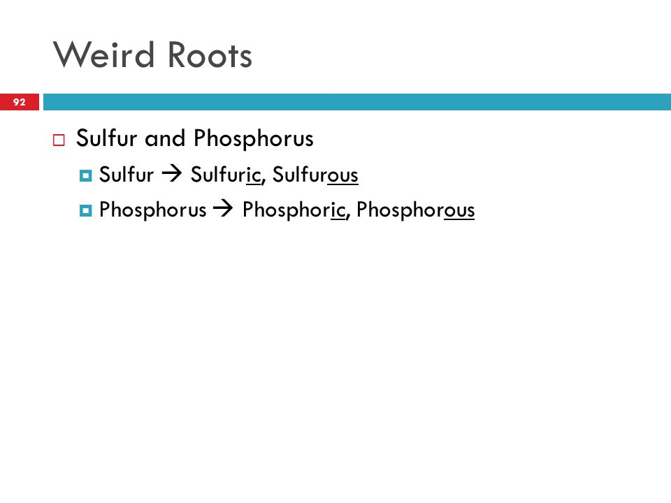 Weird Roots 92  Sulfur and Phosphorus  Sulfur  Sulfuric, Sulfurous  Phosphorus  Phosphoric, Phosphorous