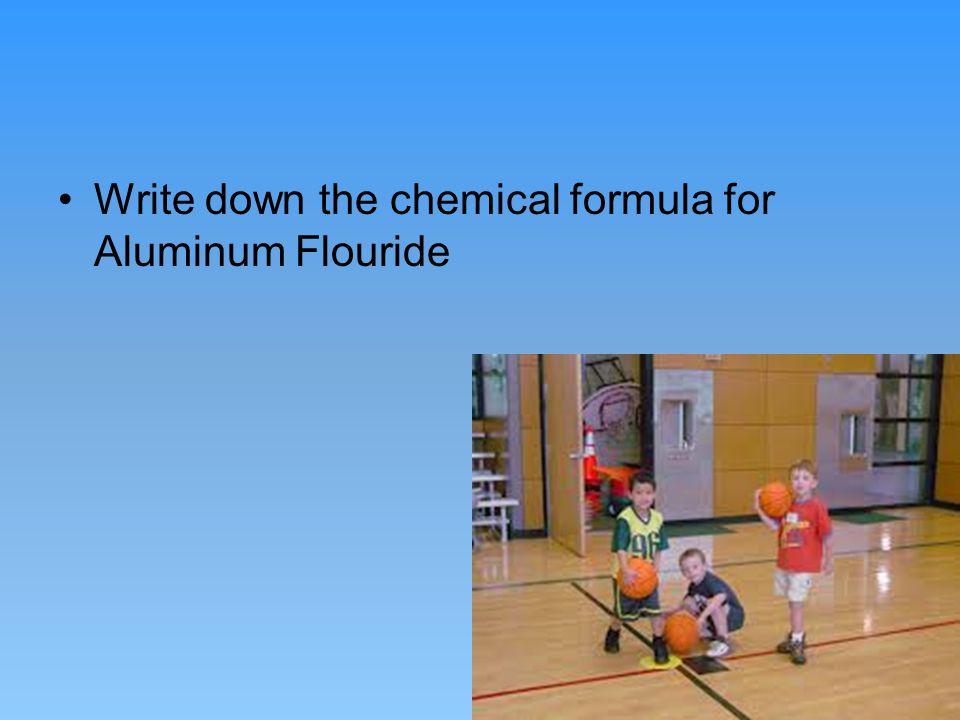 Write down the chemical formula for Aluminum Flouride