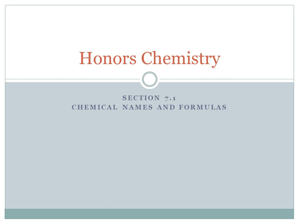 SECTION 7.1 CHEMICAL NAMES AND FORMULAS Honors Chemistry