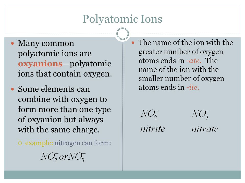 Polyatomic Ions Many common polyatomic ions are oxyanions—polyatomic ions that contain oxygen. Some elements can combine with oxygen to form more than