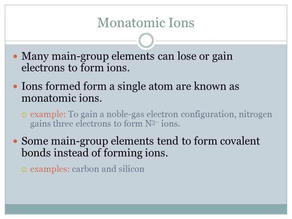 Monatomic Ions Naming Monatomic Ions Monatomic cations are identified simply by the element's name.