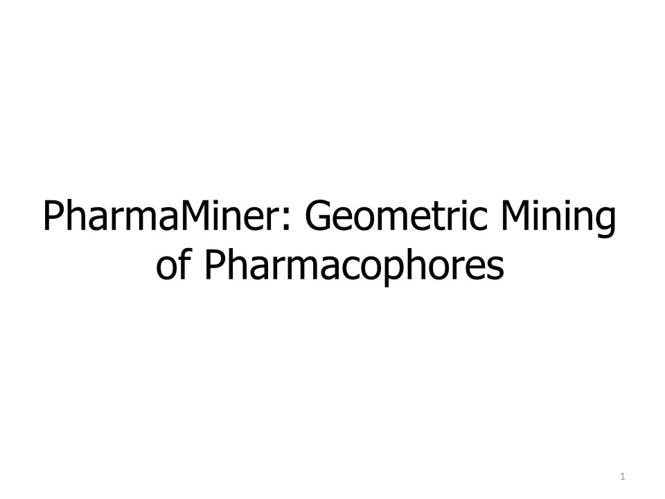 PharmaMiner: Geometric Mining of Pharmacophores 1