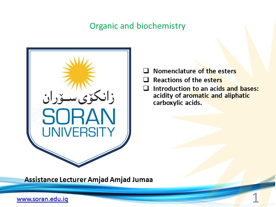 www.soran.edu.iq Nomenclature of the esters: The names of acid derivatives are taken in simple ways from either the common name or the IUPAC name of the corresponding carboxylic acid, for the nomenclature of the esters, the – ic acid is replaced to – ate preceded by names of alcohol or phenol group.