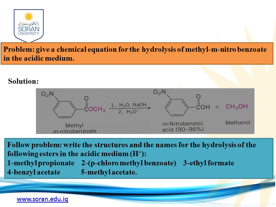 www.soran.edu.iq Problem: give a chemical equation for the hydrolysis of methyl-m-nitro benzoate in the acidic medium.