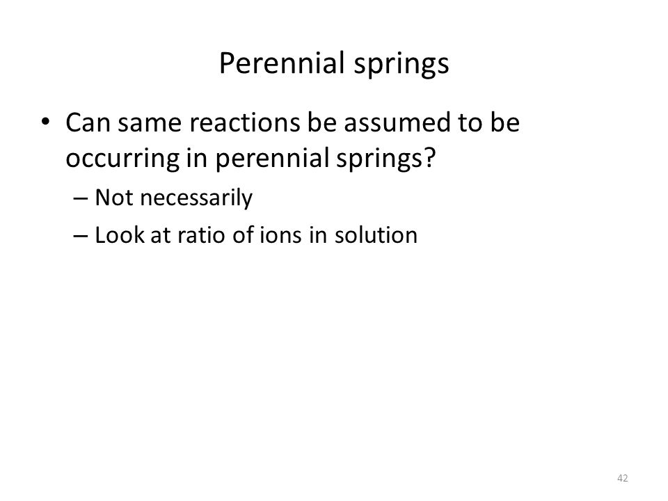 Perennial springs Can same reactions be assumed to be occurring in perennial springs.