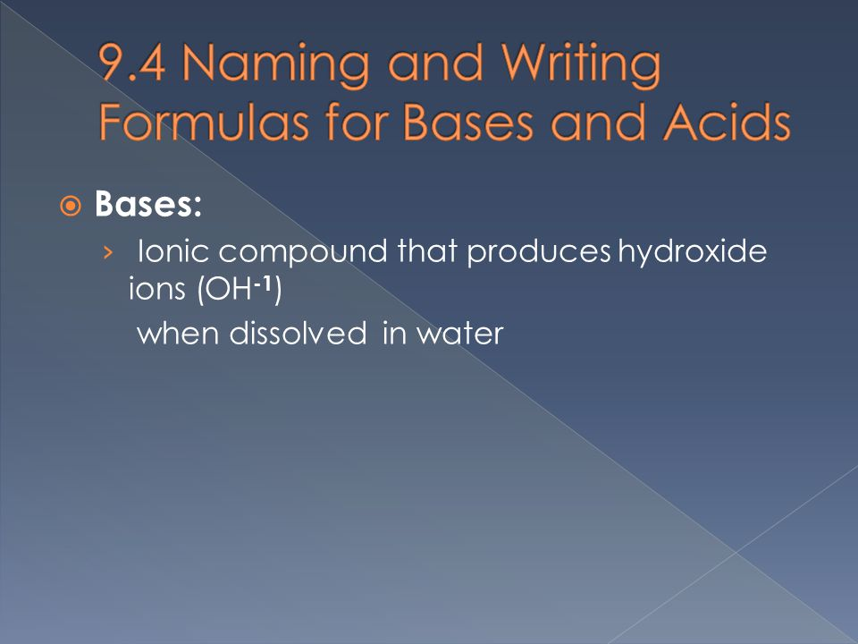 Bases: › Ionic compound that produces hydroxide ions (OH -1 ) when dissolved in water