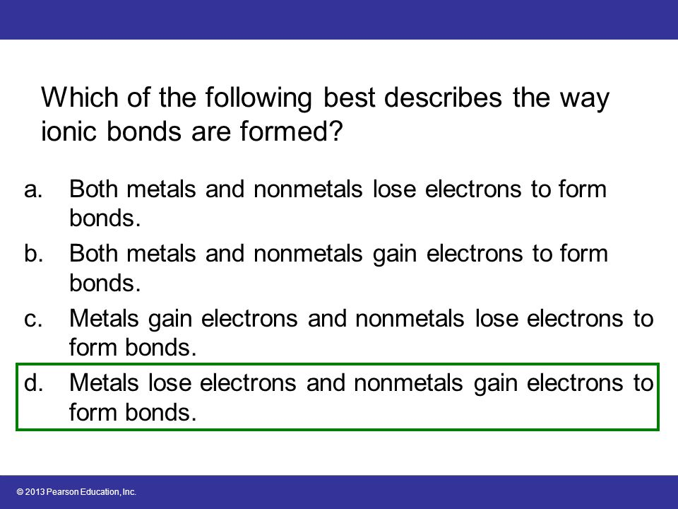 Which of the following best describes the way ionic bonds are formed.