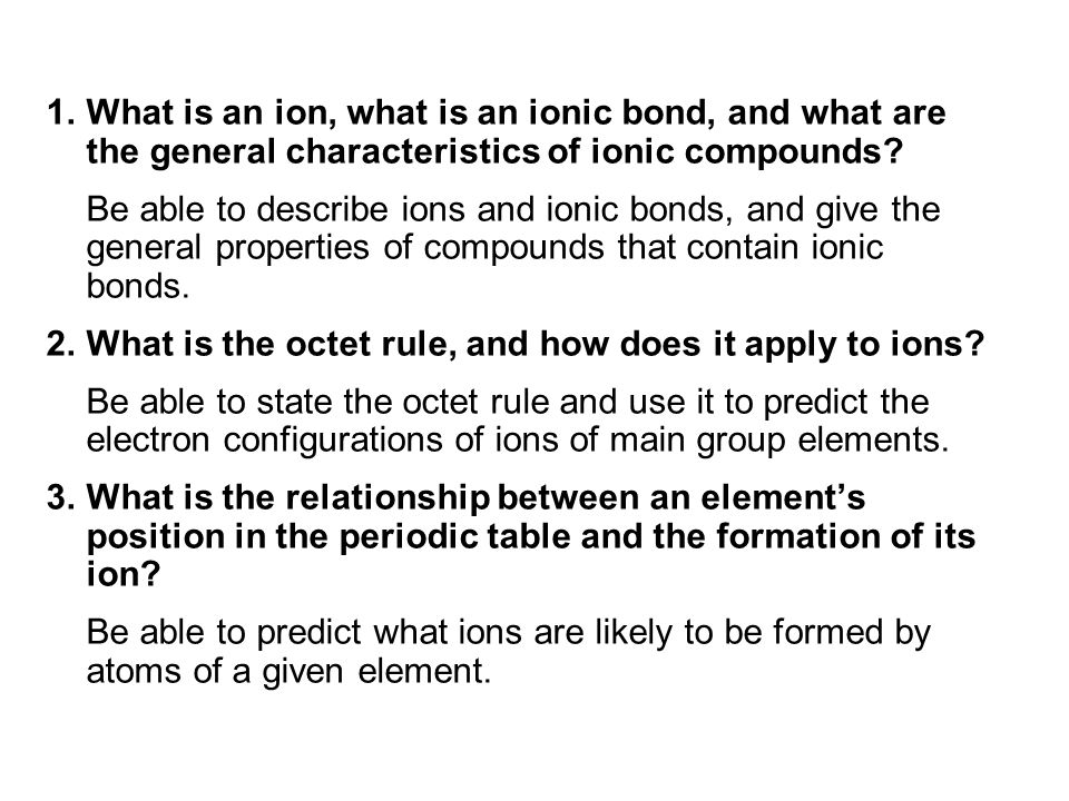 1.What is an ion, what is an ionic bond, and what are the general characteristics of ionic compounds.