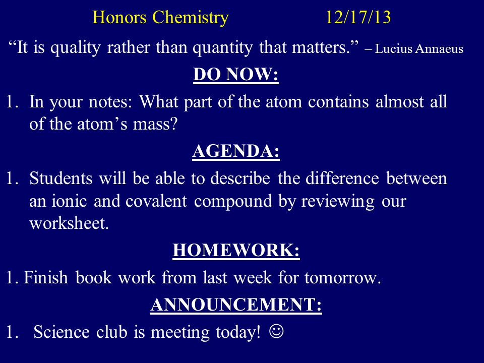 "Honors Chemistry 12/17/13 ""It is quality rather than quantity that matters."" – Lucius Annaeus DO NOW: 1.In your notes: What part of the atom contains"