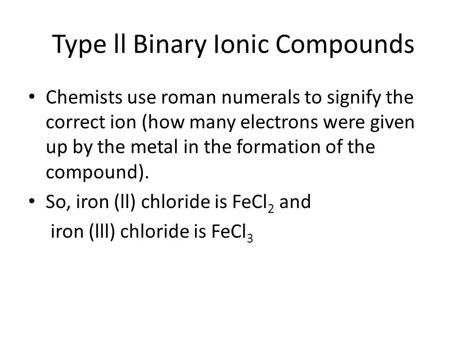 Naming Binary Compounds that Contain only Nonmetals (Type lll) 1.The first element in the formula is named first, and the full element name is used.