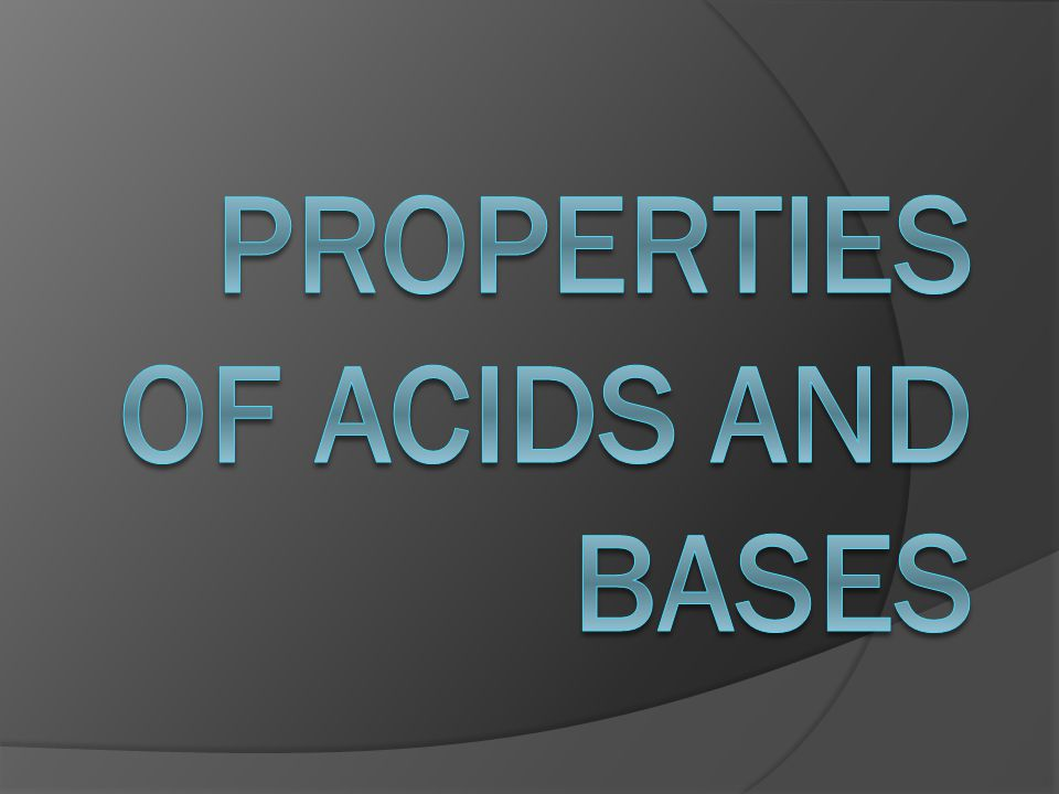 Acids  Taste sour  Reach with certain metals (Zn, Fe, etc.) to produce hydrogen gas  cause certain organic dyes to change color  react with limestone (CaCO3) to produce carbon dioxide  React with bases to form salts and water