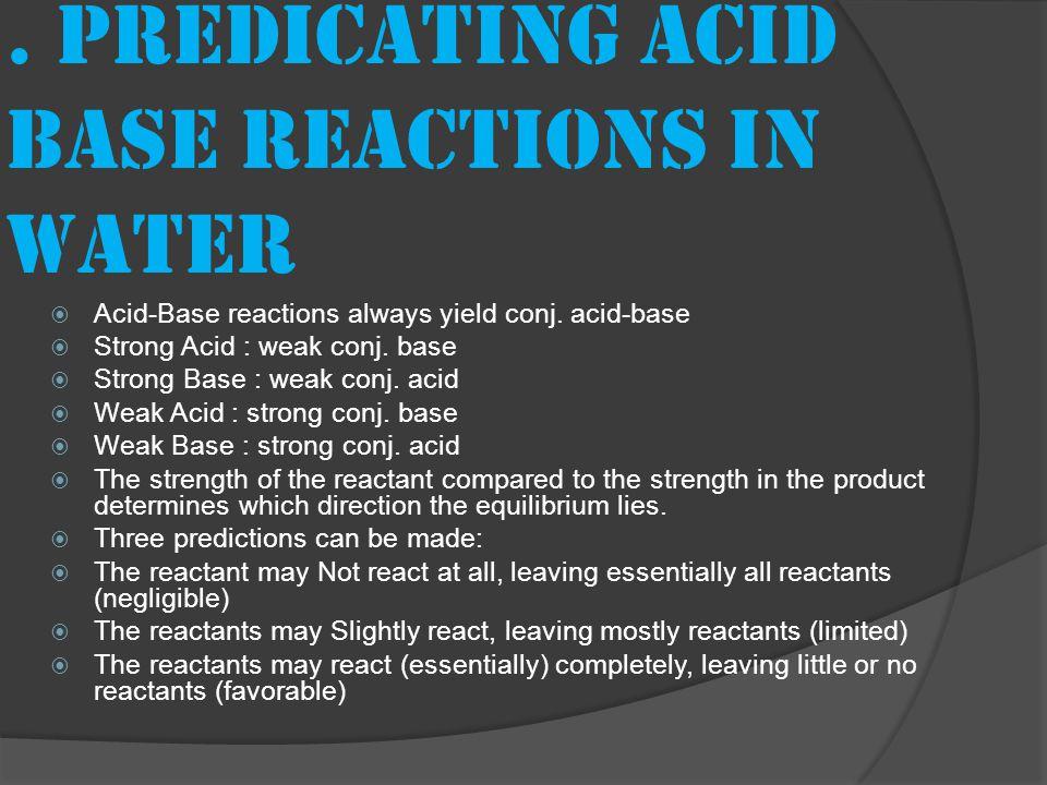 Predicating acid base reactions in water  Acid-Base reactions always yield conj.