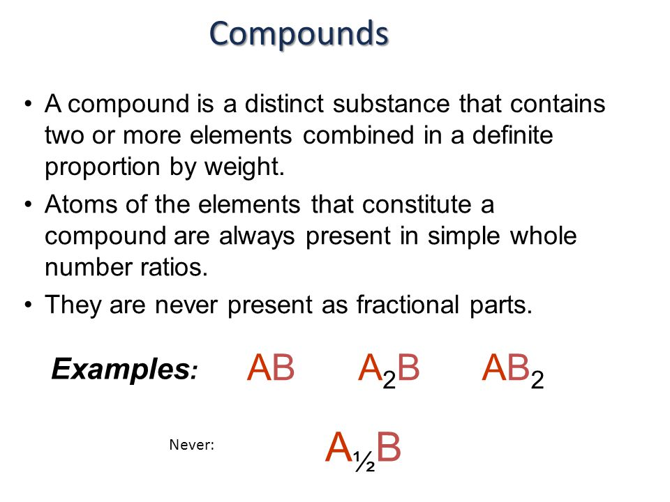 A compound is a distinct substance that contains two or more elements combined in a definite proportion by weight.