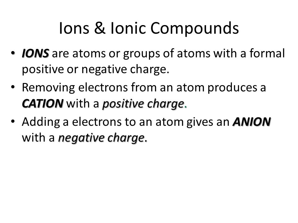 IONS IONS are atoms or groups of atoms with a formal positive or negative charge.