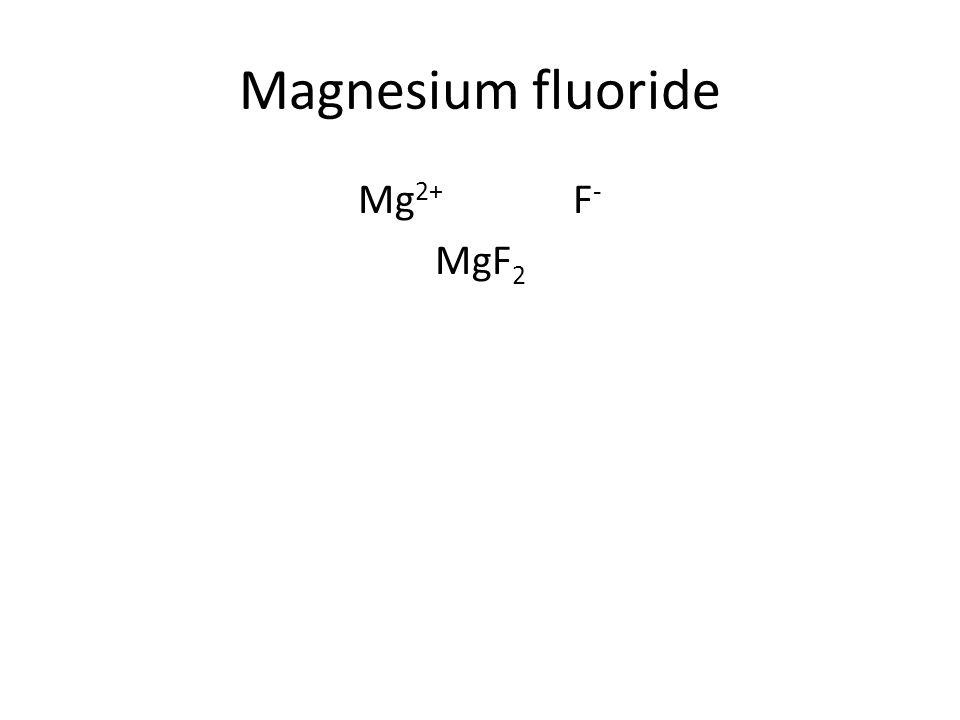 Magnesium fluoride Mg 2+ F - MgF 2