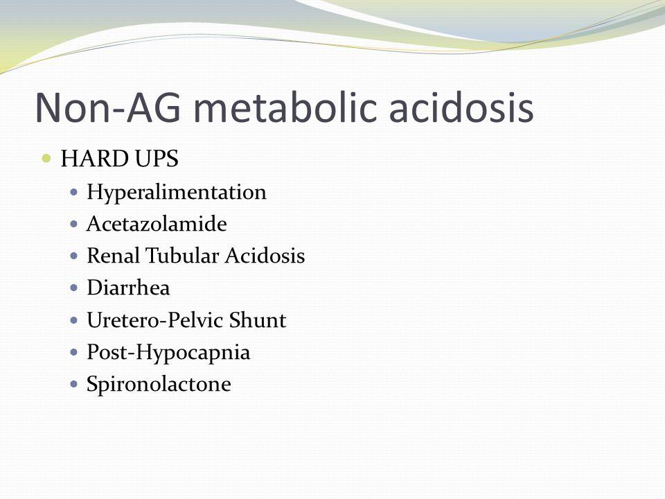 Non-AG metabolic acidosis HARD UPS Hyperalimentation Acetazolamide Renal Tubular Acidosis Diarrhea Uretero-Pelvic Shunt Post-Hypocapnia Spironolactone