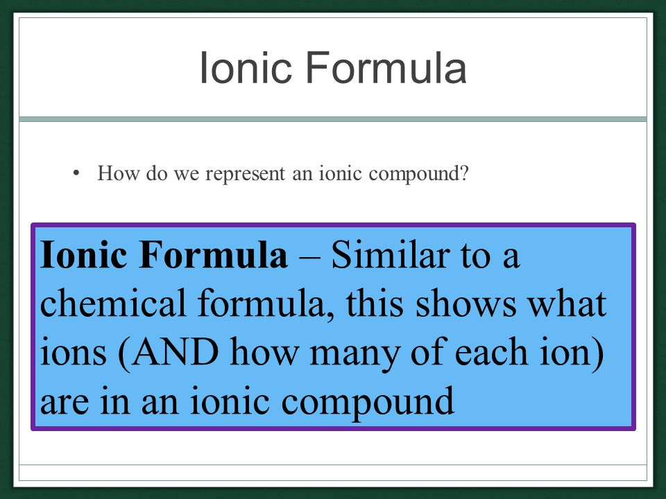 Ionic Formula How do we represent an ionic compound.