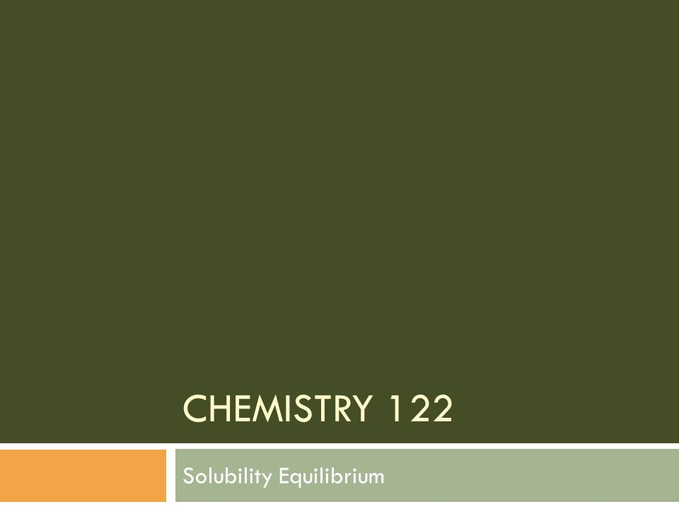 CHEMISTRY 122 Solubility Equilibrium