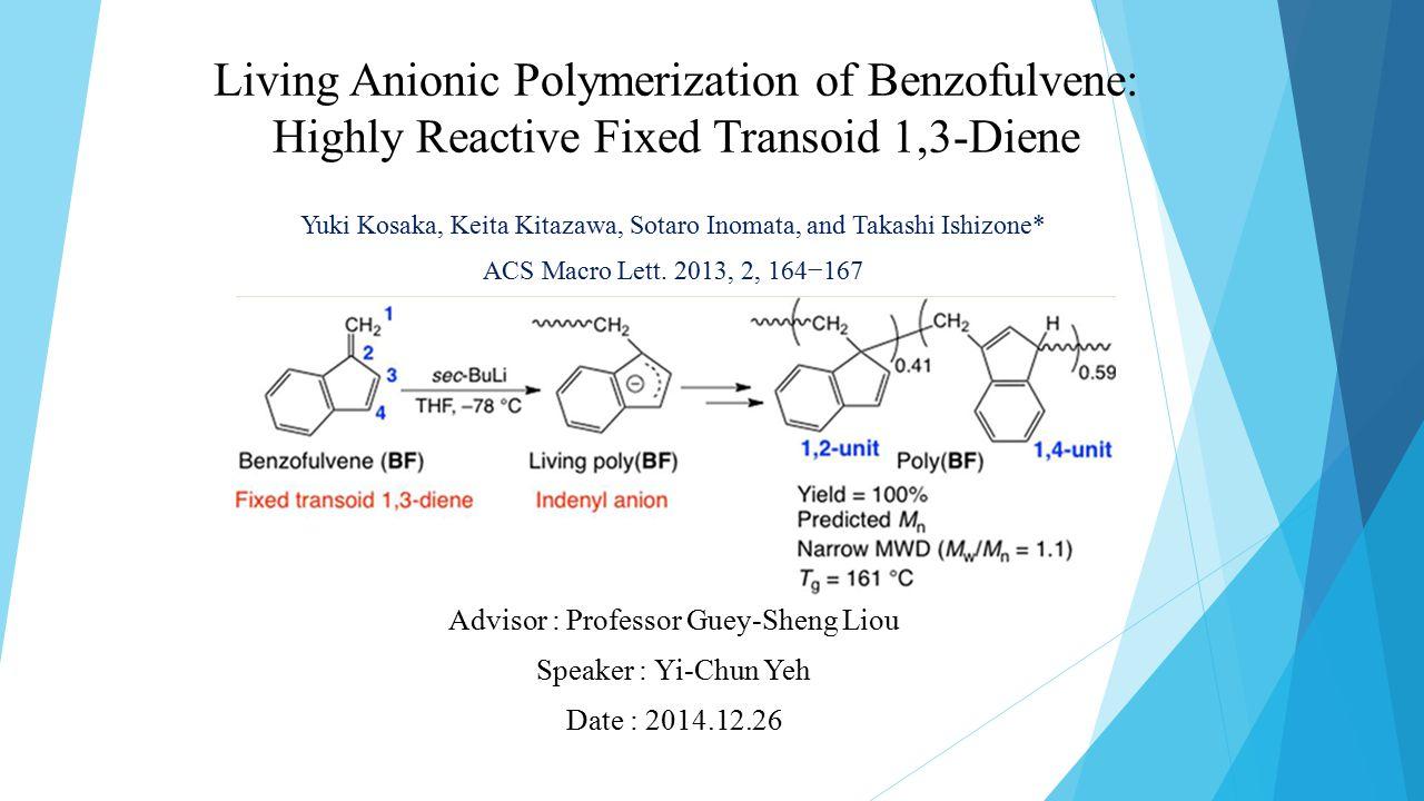 Living Anionic Polymerization of Benzofulvene: Highly Reactive Fixed Transoid 1,3-Diene Yuki Kosaka, Keita Kitazawa, Sotaro Inomata, and Takashi Ishizone* ACS Macro Lett.
