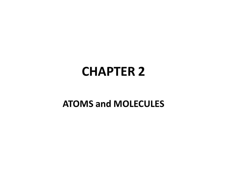 CHAPTER 2 ATOMS and MOLECULES