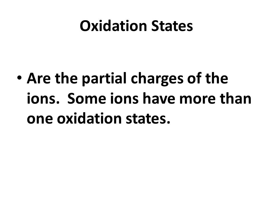 Oxidation States Are the partial charges of the ions.