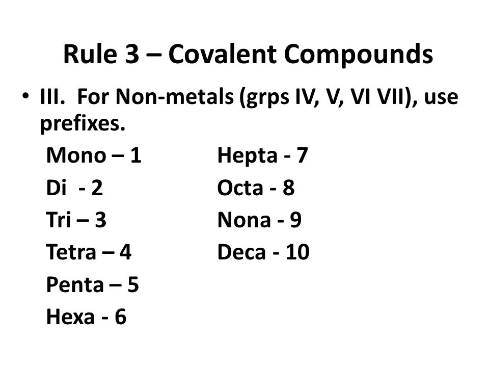 Rule 3 – Covalent Compounds III. For Non-metals (grps IV, V, VI VII), use prefixes.