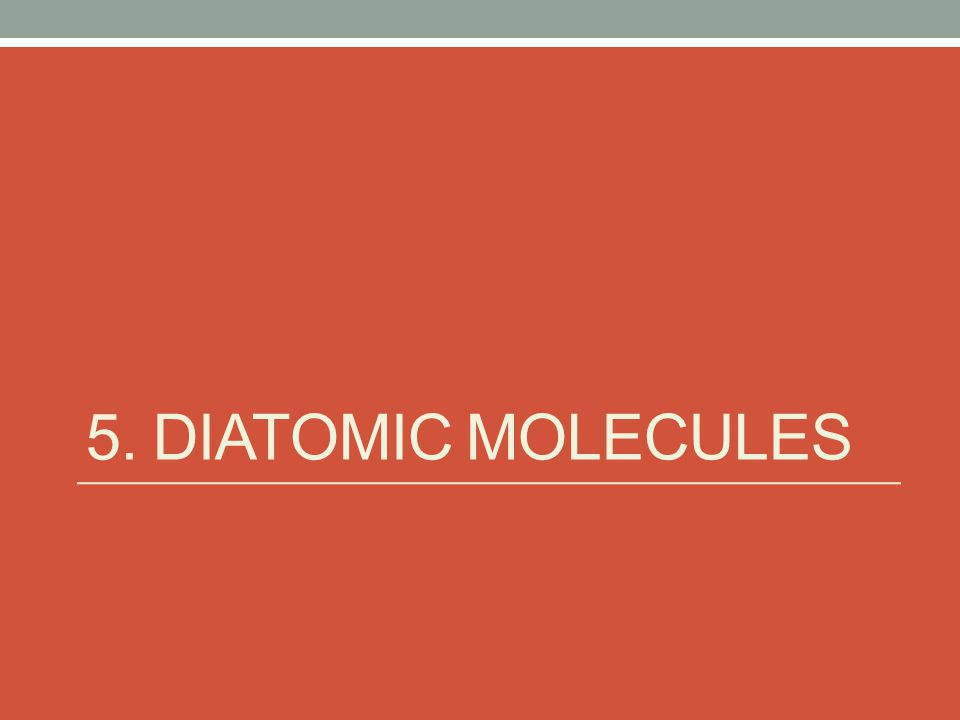 5. DIATOMIC MOLECULES