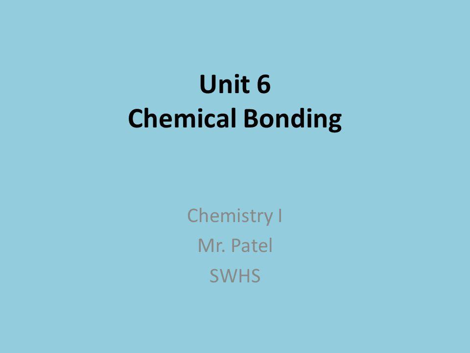 Unit 6 Chemical Bonding Chemistry I Mr. Patel SWHS