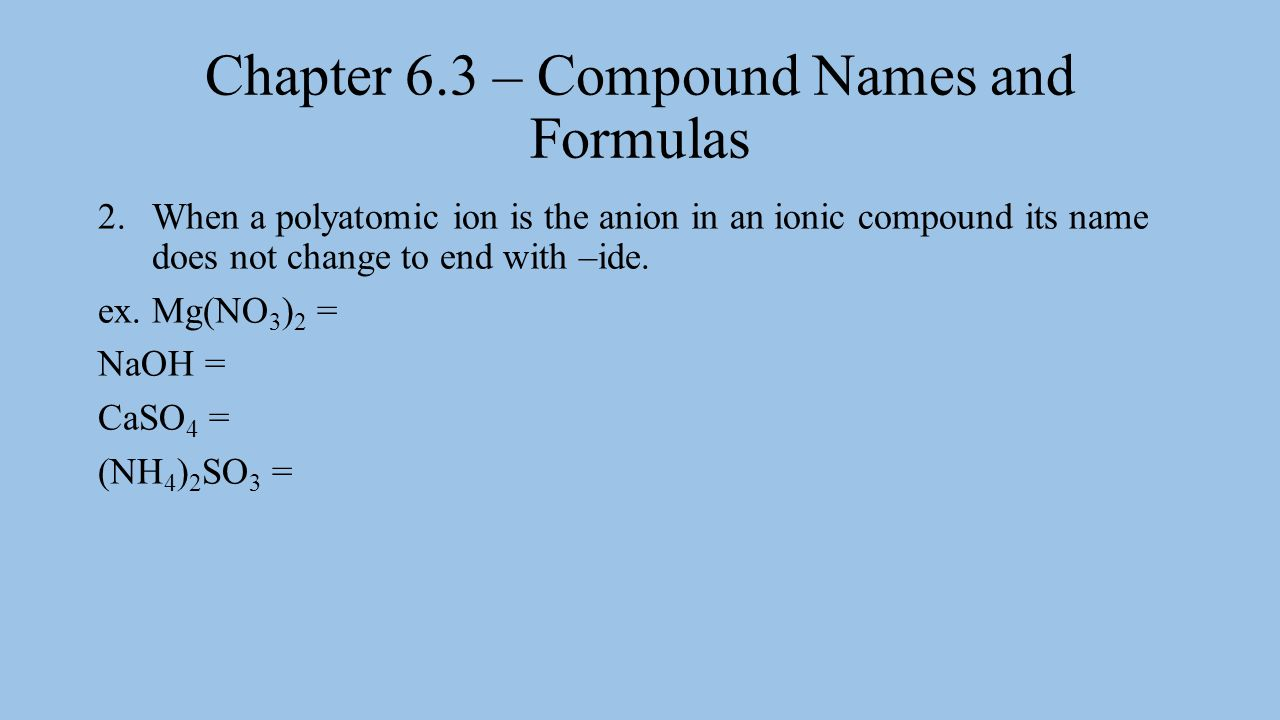 Chapter 6.3 – Compound Names and Formulas 3.