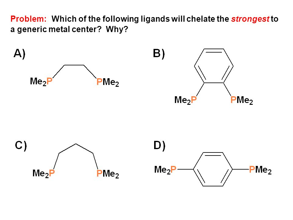 Problem: Which of the following ligands will chelate the strongest to a generic metal center? Why?