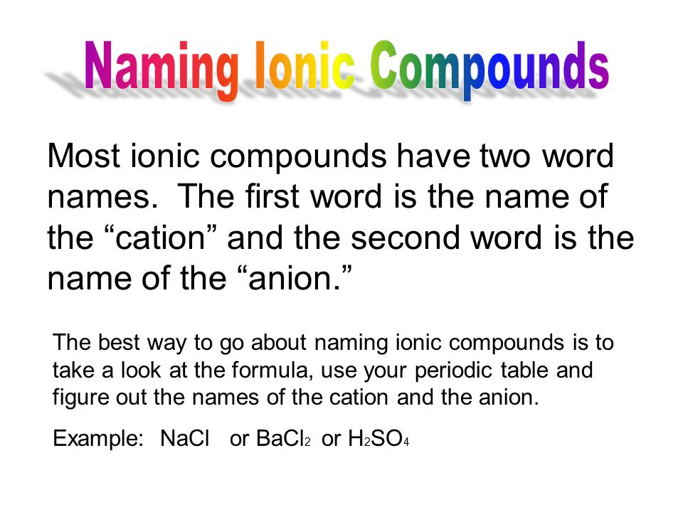 Most ionic compounds have two word names.